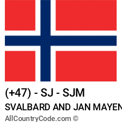 Svalbard and Jan Mayen Country and phone Codes : +47, SJ, SJM