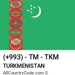 Turkmenistan Country and phone Codes : +993, TM, TKM